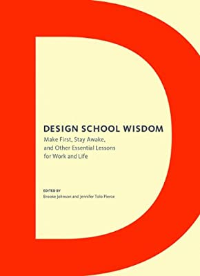 Design School Wisdom: Make First, Stay Awake, and Other Essential Lessons for Work and Life.pdf