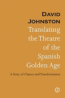 Translating the Theatre of the Spanish Golden Age: A Story of Chance and Transformation.pdf