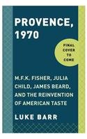 Provence, 1970: M.F.K. Fisher, Julia Child, James Beard, and the Reinvention of American Taste.pdf