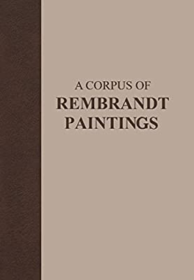 A Corpus of Rembrandt Paintings VI: Rembrandt's Paintings Revisited.pdf