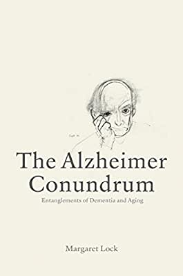 The Alzheimer Conundrum: Entanglements of Dementia and Aging.pdf