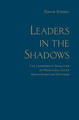 Leaders in the Shadows: The Leadership Qualities of Municipal Chief Administrative Officers.pdf