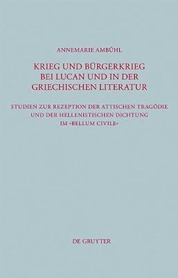 Krieg Und Burgerkrieg Bei Lucan Und in Der Griechischen Literatur: Studien Zur Rezeption Attischen Tragodie Und....pdf