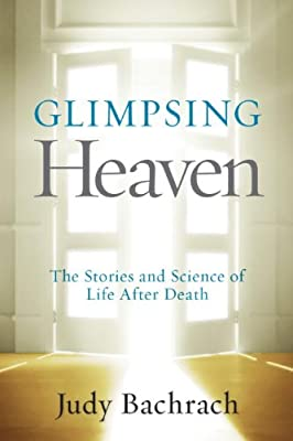 Glimpsing Heaven: The Stories and Science of Life After Death.pdf