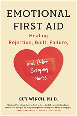 Emotional First Aid: Healing Rejection, Guilt, Failure, and Other Everyday Hurts.pdf