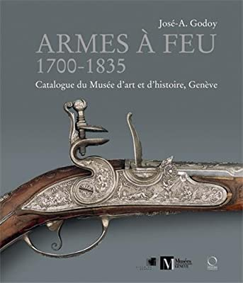 Armes a Feu: 1700-1835: Catalogue Du Musee D'art Et D'histoire, Geneve.pdf