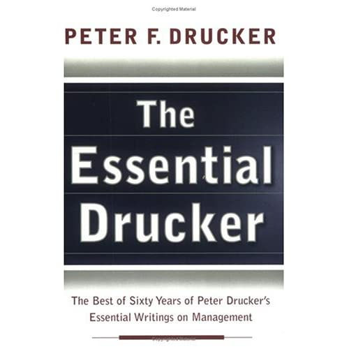drucker essential An essential step in deciding what our business is, what it will be, and what it should be is, therefore, systematic analysis of all existing products, services, processes, markets, end uses, and distribution channels.