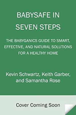 BabySafe in Seven Steps: The BabyGanics Guide to Smart and Effective Solutions for a Healthy Home.pdf