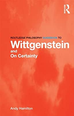 Routledge Philosophy Guidebook to Wittgenstein and