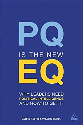PQ is the New EQ: Why Leaders Need Political Intelligence and How to Get it.pdf