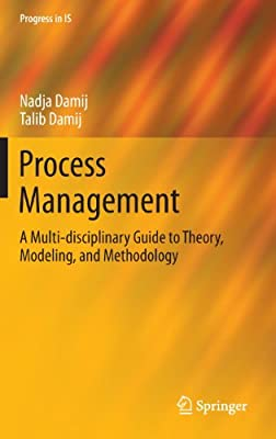 Process Management: A Multi-disciplinary Guide to Theory, Modeling, and Methodology.pdf
