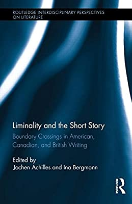 Liminality and the Short Story: Boundary Crossings in American, Canadian, and British Writing.pdf