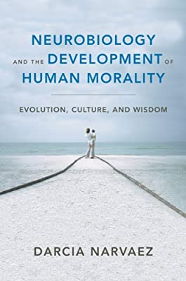 Neurobiology and the Development of Human Morali: Evolution, Culture, and Wisdom.pdf
