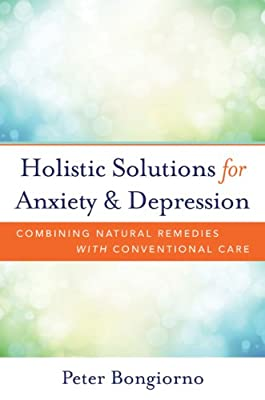 Holistic Solutions for Anxiety & Depression - Combining Natural Remedies with Conventional Care.pdf