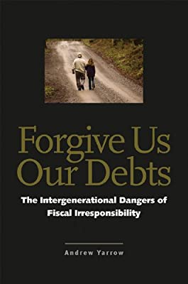 Forgive Us Our Debts: The Intergenerational Dangers of Fiscal Irresponsibility.pdf