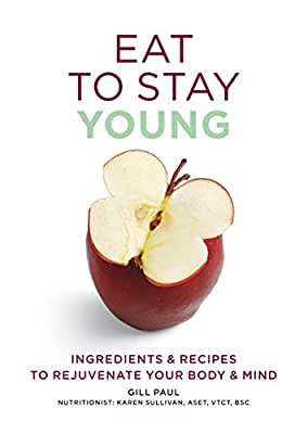 Eat to Stay Young: Ingredients and Recipes to Rejuvenate Your Body and Mind.pdf