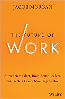 The Future of Work: Attract New Talent, Build Better Leaders, and Create a Competitive Organization.pdf