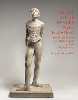 Degas' Little Dancer Aged Fourteen: The Earlier Version That Helped Spark the Birth of Modern Art.pdf