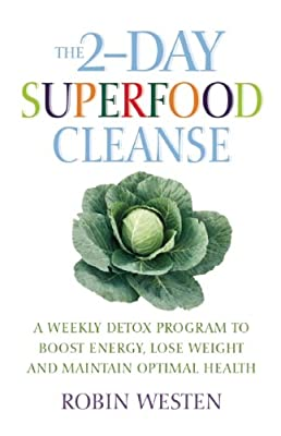 The 2-Day Superfood Cleanse: A Weekly Detox Program to Boost Energy, Lose Weight and Maintain Optimal Health.pdf