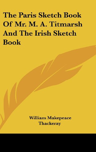 The Paris Sketch Book Of Mr. M. A. Titmarsh And The Irish Sketch Book-图片