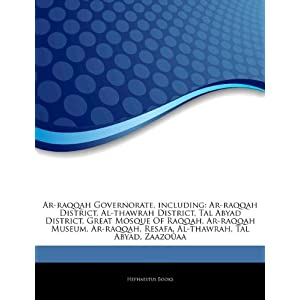 Articles on AR-Raqqah Governorate, Including: AR-Raqqah District, Al-Thawrah District, Tal Abyad District, Great Mosque of Raqqah, AR-Raqqah Museum, AR-Raqqah, Resafa, Al-Thawrah, Tal Abyad, Zaazo AA