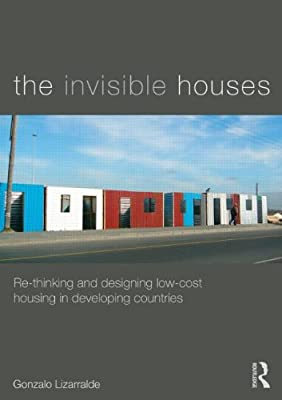 The Invisible Houses: Rethinking and Designing Low-Cost Housing in Developing Countries.pdf