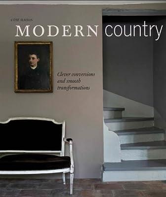 Cote Maison Modern Country: 'Inspiring Interiors for Contemporary Country Living.pdf