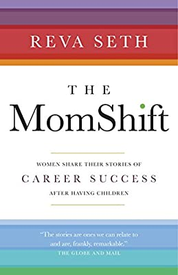 The MomShift: Women Share Their Stories of Career Success After Having Children.pdf