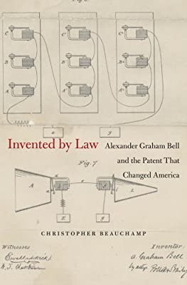 Invented by Law: Alexander Graham Bell and the Patent That Changed America.pdf