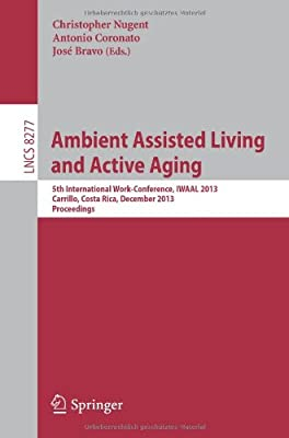 Ambient Assisted Living and Active Aging: 5th International Work-conference, IWAAL 2013, Carrillo, Costa Rica,....pdf