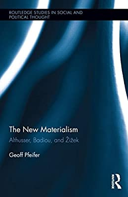 The New Materialism: Althusser, Badiou, and Zizek.pdf