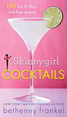Skinnygirl Cocktails: 100 Fun & Flirty Guilt-Free Recipes.pdf