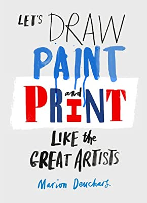 Draw, Paint and Print Like Great Artists: Marion Deuchars' Book of Great Artists.pdf