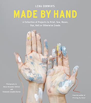Lena Corwin's Made by Hand: A Collection of Projects to Print, Sew, Weave, Dye, Knit, and Otherwise Create.pdf