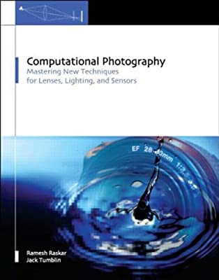 Computational Photography: Mastering New Techniques for Lenses, Lighting, and Sensors.pdf