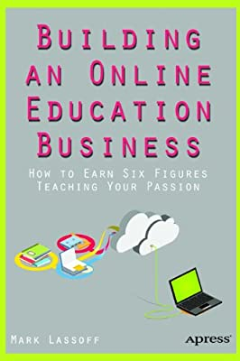 Building an Online Education Business: How to Earn Six Figures Teaching Your Passion.pdf