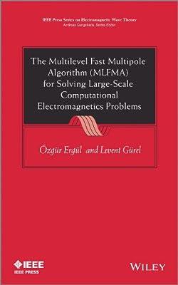The Multilevel Fast Multipole Algorithm  for Solving Large-scale Computational Electromagnetics Problems.pdf