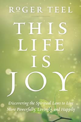 This Life Is Joy: Discovering the Spiritual Laws to Live More Powerfully, Lovingly, and Happily.pdf