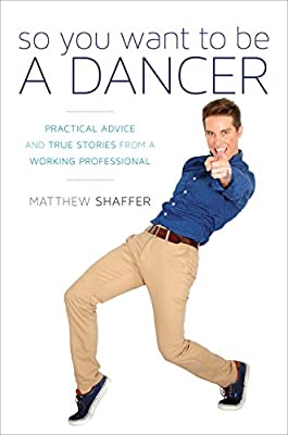 So You Want to be a Dancer: Practical Advice and True Stories from a Working Professional.pdf