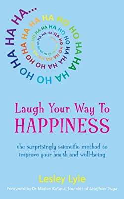 Laugh Your Way to Happiness: The Science of Laughter for Total Well-Being.pdf