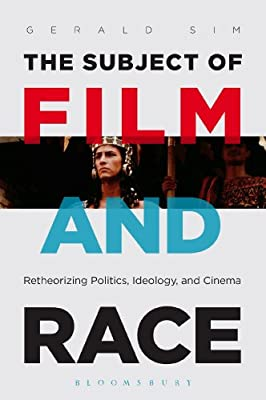 The Subject of Film and Race: Retheorizing Politics, Ideology, and Cinema.pdf