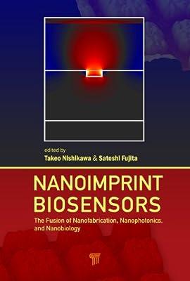 Nanoimprint Biosensors: The Fusion of Nanofabrication, Nanophotonics and Nanobiology.pdf
