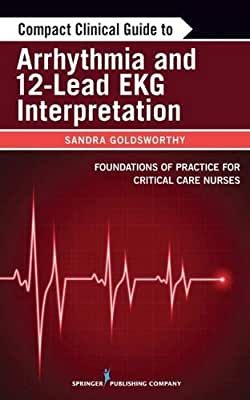 Compact Clinical Guide to Arrhythmia and 12-Lead EKG Interpretation: Foundations of Practice for Critical Care....pdf