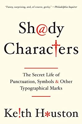 Shady Characters - The Secret Life of Punctuation, Symbols, and Other Typographical Marks.pdf