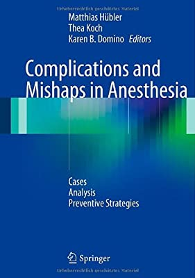 Complications and Mishaps in Anesthesia: Cases - Analysis - Preventive Strategies.pdf