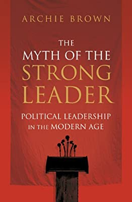 The Myth of the Strong Leader: Political Leadership in the Modern Age.pdf