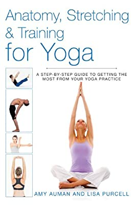 Anatomy, Stretching and Training for Yoga: A Step-by-Step Guide to Getting the Most From Your Yoga.pdf
