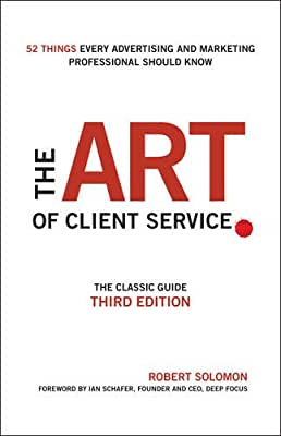 The Art of Client Service: The Classic Guide, Updated for TodayÂs Marketers and Advertisers.pdf