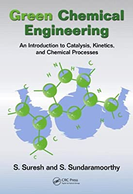 Green Chemical Engineering: An Introduction to Catalysis, Kinetics, and Chemical Processes.pdf