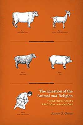 The Question of the Animal and Religion: Theoretical Stakes, Practical Implications.pdf
